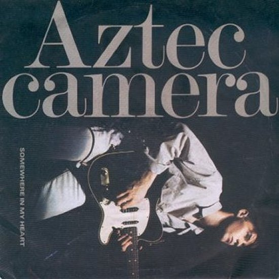 Aztec Camera - Somewhere In My Heart / Everybody Is A Number One