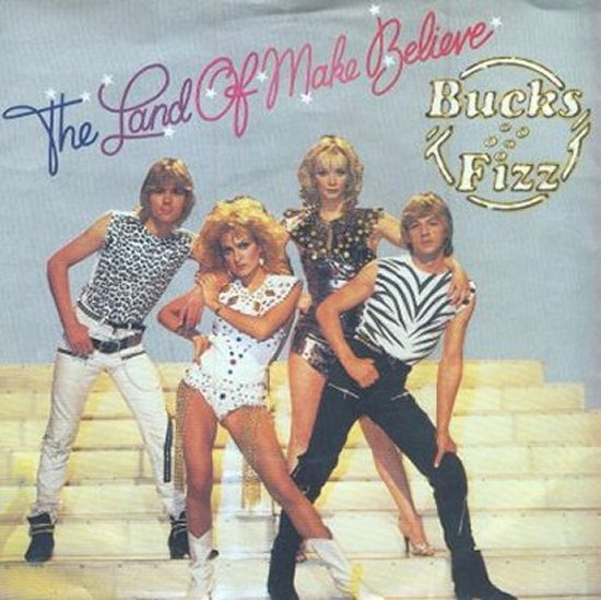 Bucks Fizz - The Land Of Make Believe / Now You're Gone