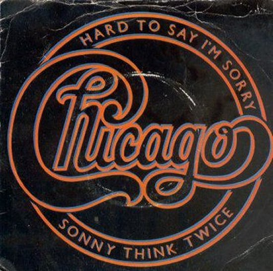 Chicago - Hard To Say I'm Sorry / Sonny Think Twice