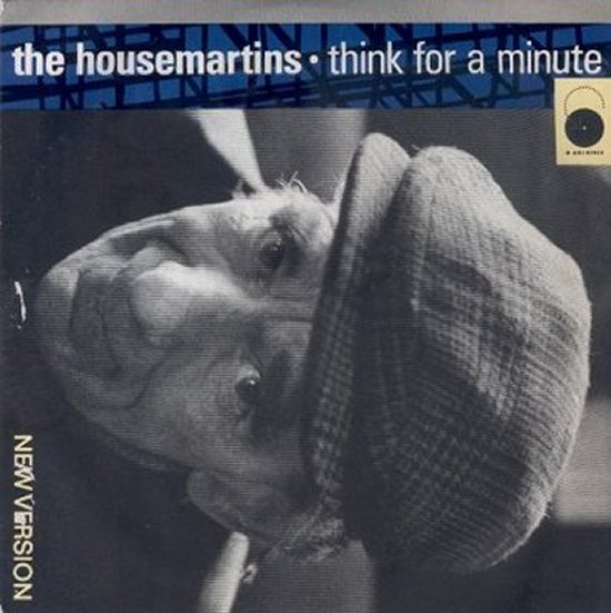 House Martins - Think For A Minute / Who Needs The Limelight