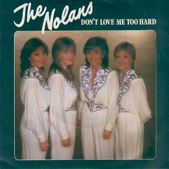 Nolans - Don't Love Me Too Hard / A Simple Case Of Loving You