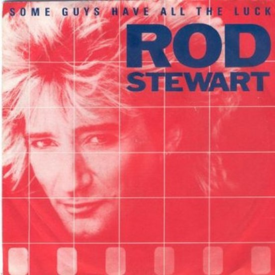 Rod Stewart - Some Guys Have All The Luck / I Was Only Joking