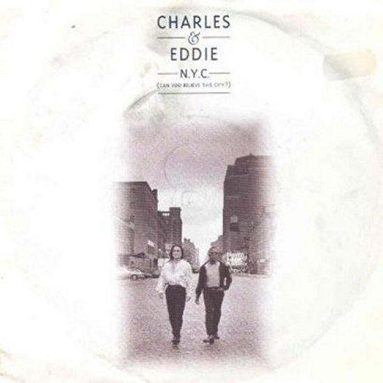 Charles & Eddie - NYC Can You Believe This City / Where Do We Go From Here