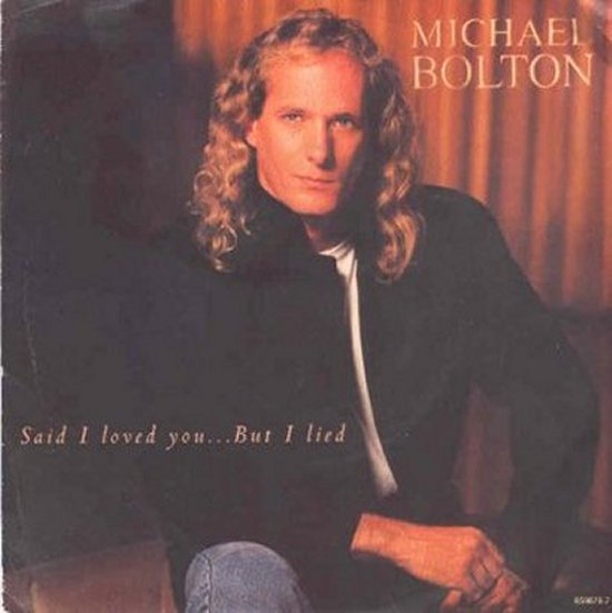 Michael Bolton - Said I Loved You But I Lied / Soul Provider
